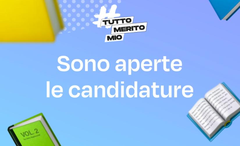 Aperte le candidature per la terza edizione di #TuttoMeritoMio: tutte le novità del bando 2021