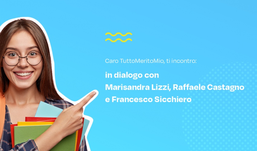 Caro TuttoMeritoMio, ti incontro: in dialogo con Marisandra Lizzi, Raffaele Castagno e Francesco Sicchiero