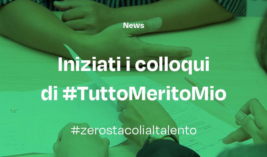 Iniziati con successo i colloqui di selezione delle terza edizione di #TuttoMeritoMio